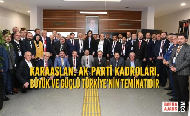 Karaaslan: AK Parti Kadroları, Büyük ve Güçlü Türkiye'nin Teminatıdır
