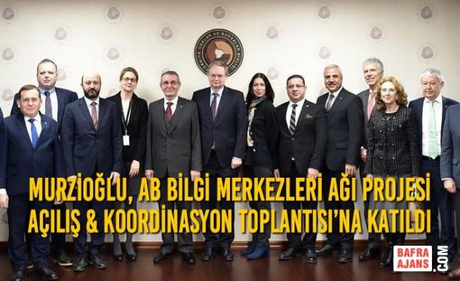 Murzioğlu, AB Bilgi Merkezleri Ağı Projesi Açılış & Koordinasyon Toplantısı'na katıldı