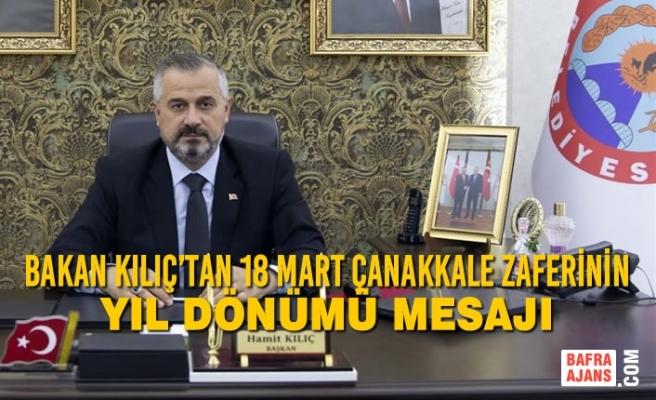 Bakan Kılıç'tan 18 Mart Çanakkale Zaferinin Yıl Dönümü Mesajı