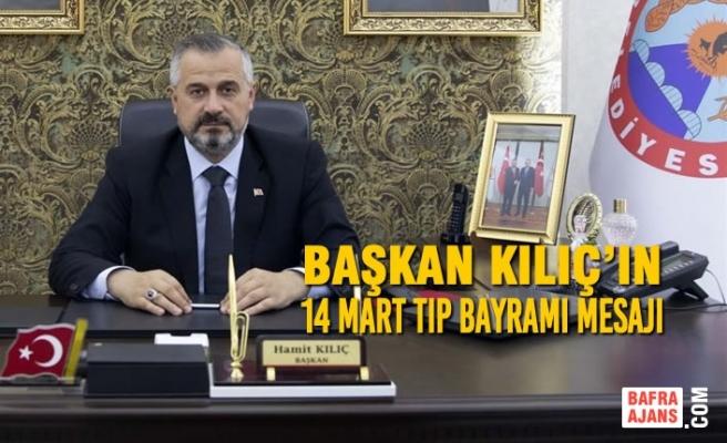 Başkan Kılıç'ın 14 Mart Tıp Bayramı Mesajı