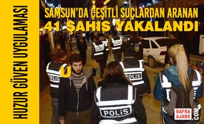 Samsun'da Çeşitli Suçlardan Aranan 41 Şahıs Yakalandı