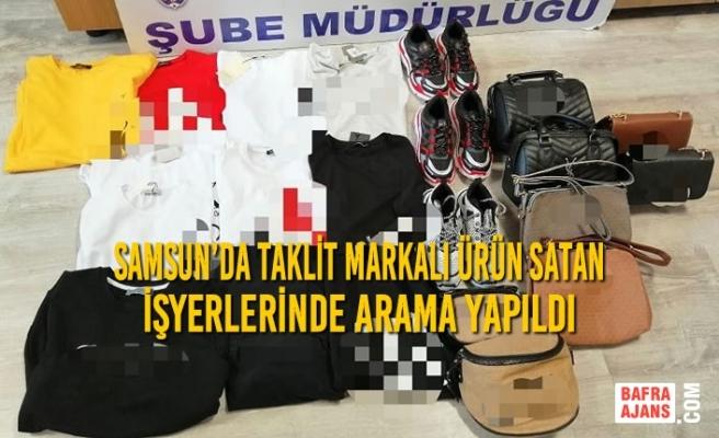 Samsun'da Taklit Markalı Ürün Satan İşyerlerinde Arama Yapıldı