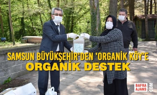 Samsun Büyükşehir'den 'Organik Köy'e Organik Destek