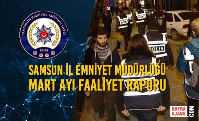 Samsun İl Emniyet Müdürlüğü Mart Ayı Faaliyet Raporu
