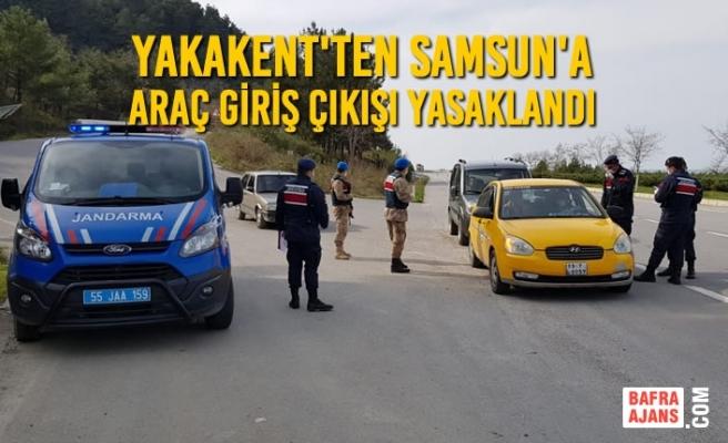 Yakakent'ten Samsun'a Araç Giriş Çıkışı Yasaklandı
