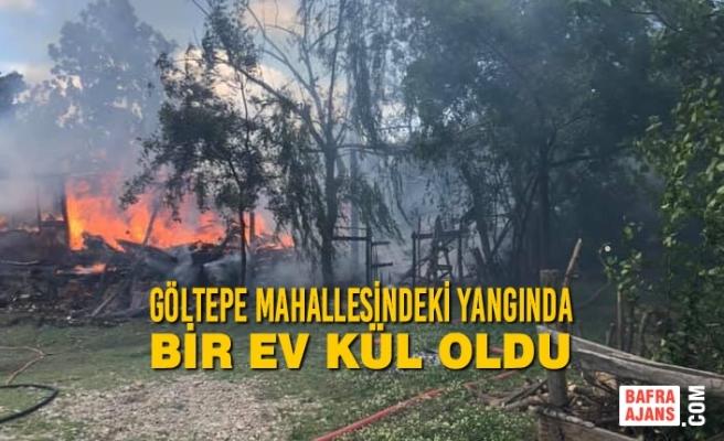 Göltepe Mahallesindeki Yangında Bir Ev Kül Oldu