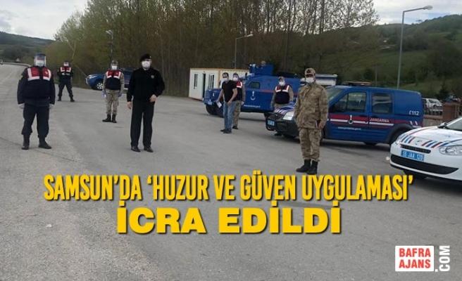 Samsun'da 'Huzur ve Güven Uygulaması' İcra Edildi