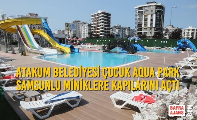 Atakum Belediyesi Çocuk Aqua Park Samsunlu Miniklere Kapılarını Açtı