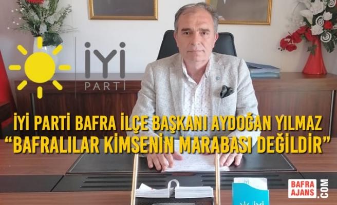 """Aydoğan Yılmaz """"Bafralılar Kimsenin Marabası Değildir"""""""