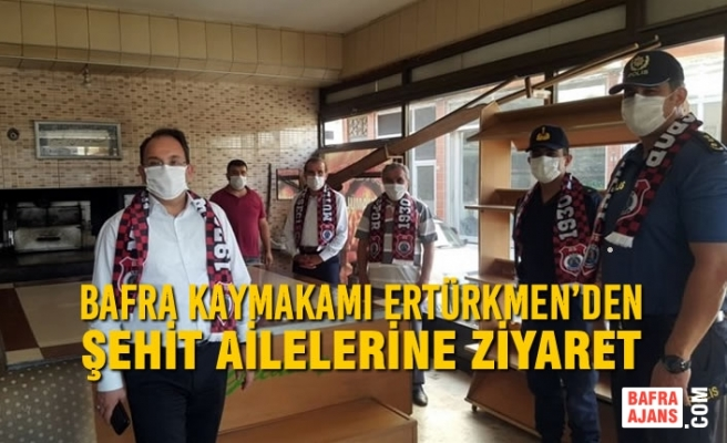 Bafra Kaymakamı Ertürkmen'den Şehit Ailelerine Ziyaret