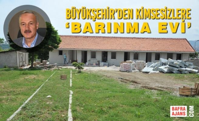 Büyükşehir'den Kimsesizlere 'Barınma Evi'