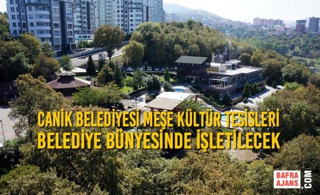 Canik Belediyesi Meşe Kültür Tesisleri Belediye Bünyesinde İşletilecek