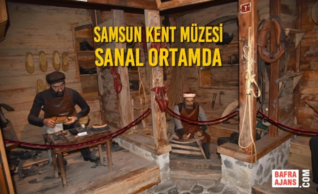 Samsun Kent Müzesi Sanal Ortamda