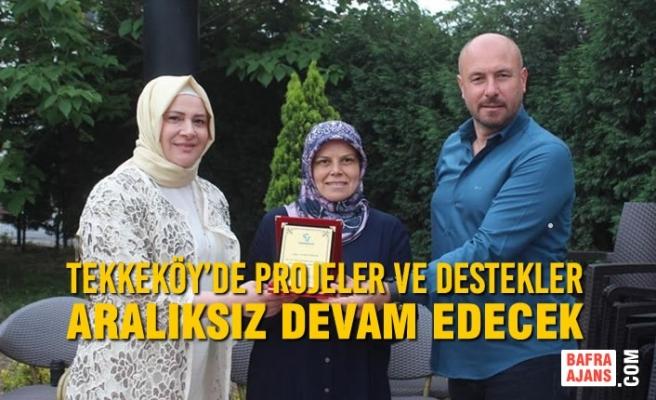 Tekkeköy'de Projeler ve Destekler Aralıksız Devam Edecek