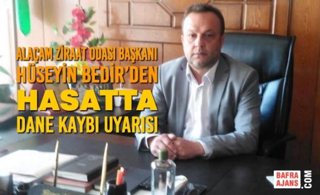 Alaçam Ziraat Odası Başkanı Bedir'den Hasatta Dane Kaybı Uyarısı
