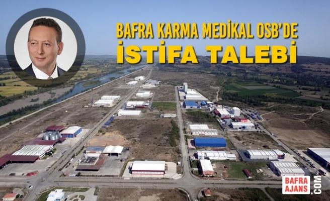 Bafra Karma Medikal OSB'de İstifa Talebi