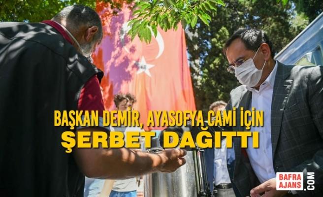 Başkan Demir, Ayasofya Cami İçin Şerbet Dağıttı