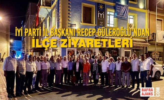 İYİ Parti İl Başkanı Recep Güleroğlu'ndan İlçe Ziyaretleri