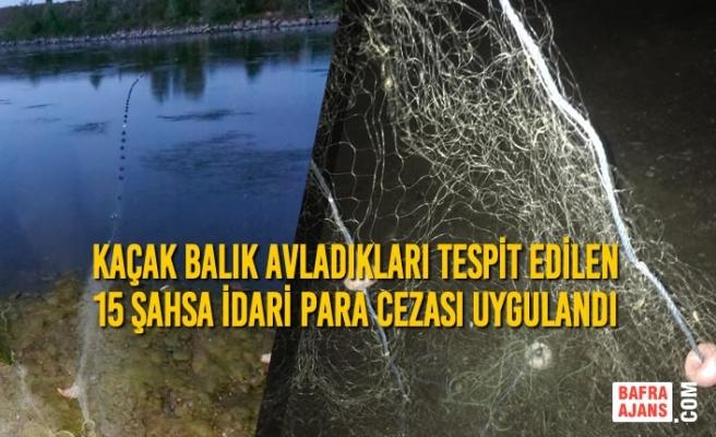 Kaçak Balık Avladıkları Tespit Edilen 15 Şahsa İdari Para Cezası