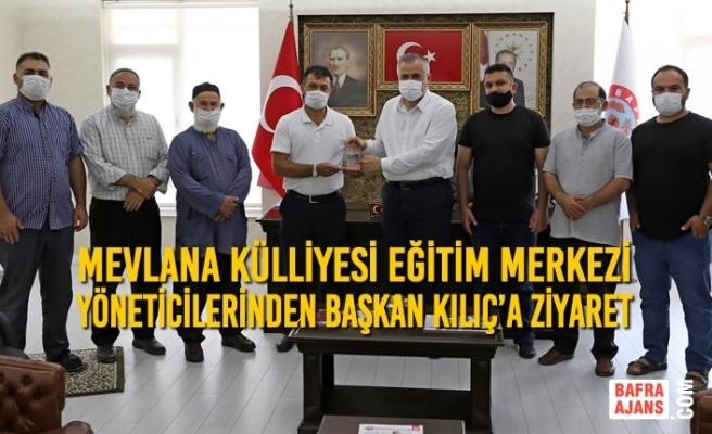 Mevlana Külliyesi Eğitim Merkezi Yöneticilerinden Başkan Kılıç'a Ziyaret