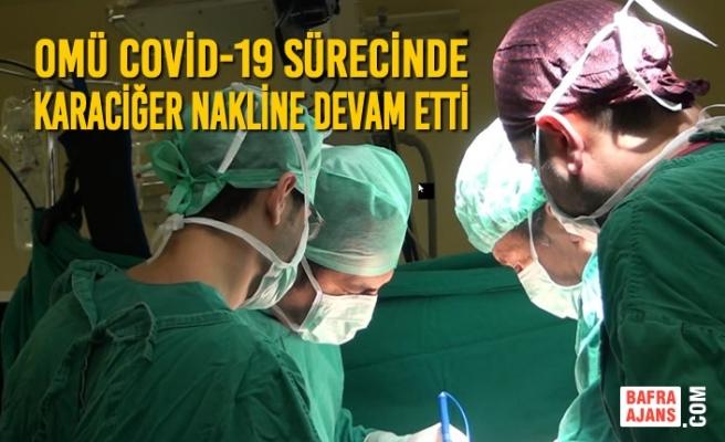 OMÜ Covid-19 Sürecinde Karaciğer Nakline Devam Etti