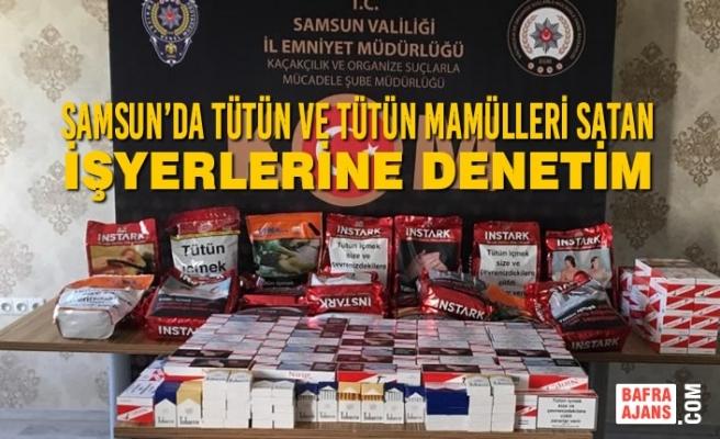 Samsun'da Tütün ve Tütün Mamülleri Satan İşyerlerine Denetim