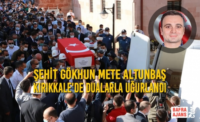 Şehit Gökhun Mete Altunbaş Kırıkkale'de Son Yolculuğuna Uğurlandı