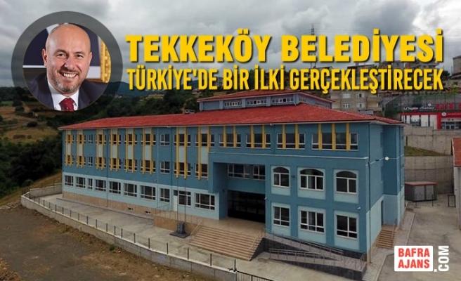Tekkeköy Belediyesi Türkiye'de Bir İlki Gerçekleştirecek