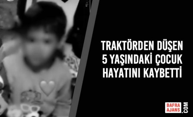 Traktörden Düşen 5 Yaşındaki Çocuk Hayatını Kaybetti