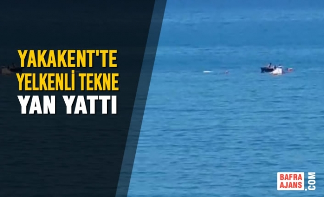 Yakakent'te Yelkenli Tekne Yan Yattı