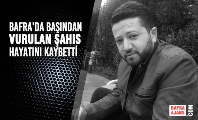Bafra'da Başından Vurulan Şahıs Hayatını Kaybetti