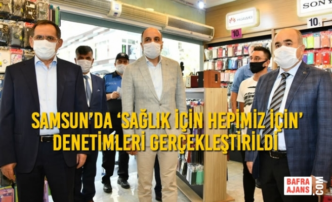 Samsun'da 'Sağlık İçin Hepimiz İçin' Denetimleri Gerçekleştirildi