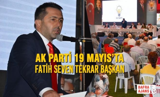 AK Parti 19 Mayıs'ta Fatih Seven Tekrar Başkan