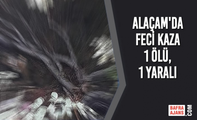 Alaçam'da Feci Kaza;1 Ölü, 1 Yaralı