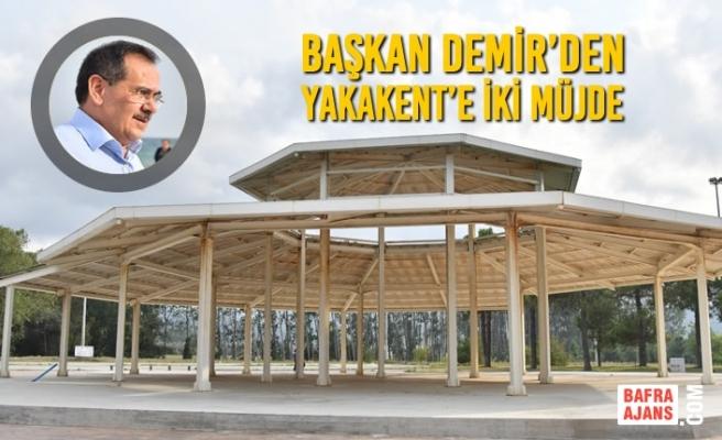 Başkan Demir'den Yakakent'e İki Müjde