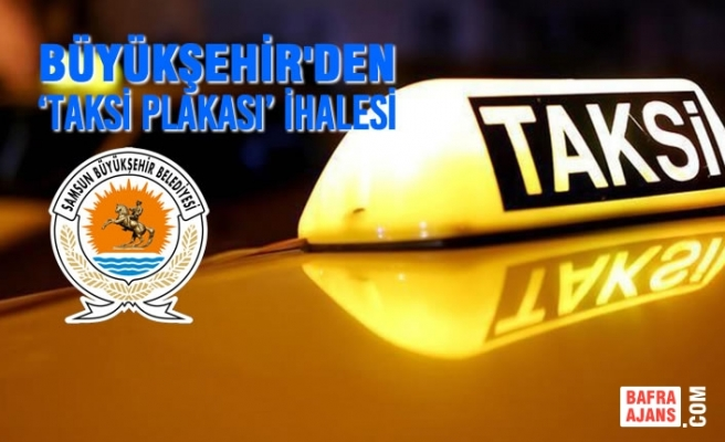 Büyükşehirden 'Taksi Plakası' İhalesi