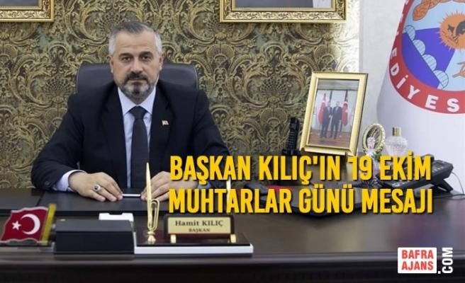 Başkan Kılıç'ın 19 Ekim Muhtarlar Günü Mesajı