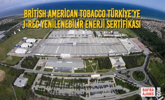 British American Tobacco Türkiye'ye I-REC Yenilenebilir Enerji Sertifikası