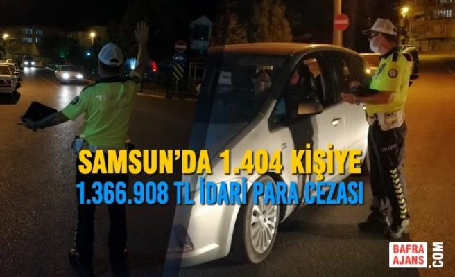 Samsun'da 1.404 Kişiye 1.366.908 TL İdari Para Cezası