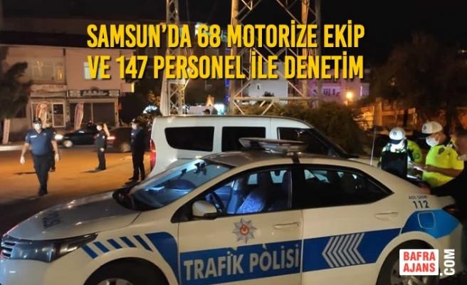 Samsun'da 68 Motorize Ekip ve 147 Personel İle Denetim