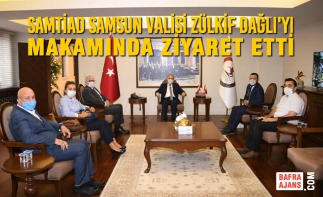 SAMTİAD Samsun Valisi Zülkif Dağlı'yı Makamında Ziyaret Etti