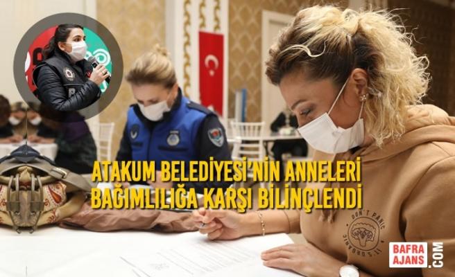 Atakum Belediyesi'nin Anneleri Bağımlılığa Karşı Bilinçlendi