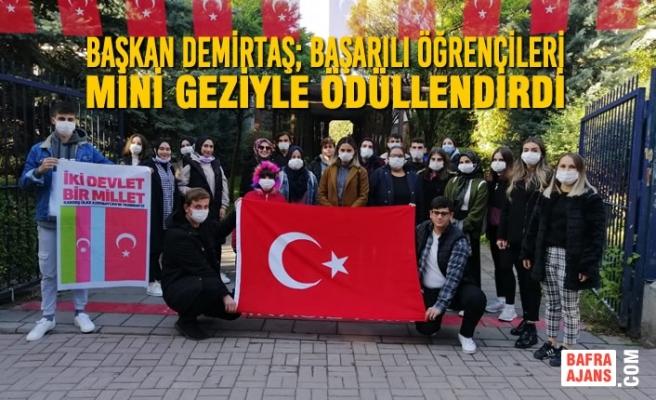 Başkan Demirtaş; Başarılı Öğrencileri Mini Geziyle Ödüllendirdi