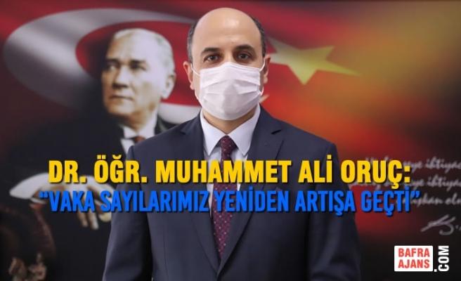 """Dr. Öğr. Muhammet Ali Oruç: """"Vaka Sayılarımız Yeniden Artışa Geçti"""""""