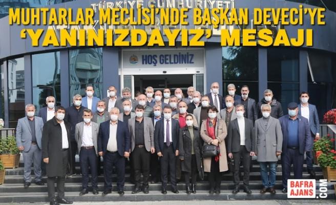 Muhtarlar Meclisi'nde Başkan Cemil Deveci'ye 'Yanınızdayız' Mesajı