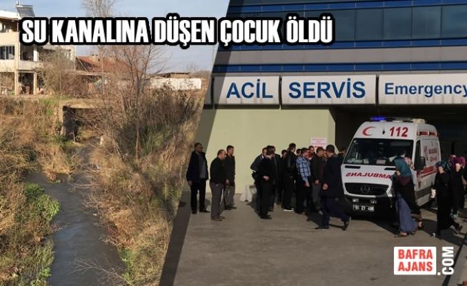 Samsun'da Su Kanalına Düşen Çocuk Öldü