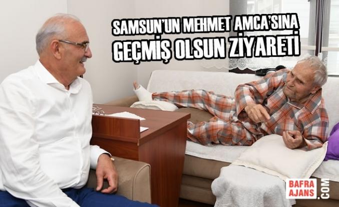 Samsun'un Mehmet Amca'sına Geçmiş Olsun Ziyareti