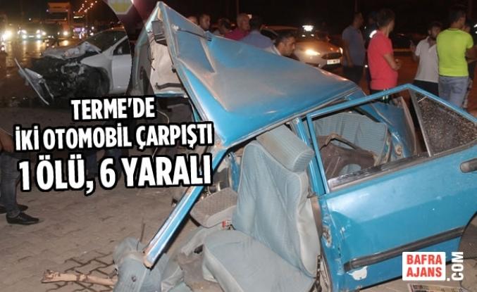 Terme'de İki Otomobil Çarpıştı: 1 Ölü, 6 Yaralı