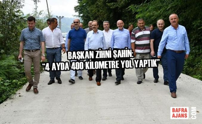 """Başkan Zihni Şahin: """"4 Ayda 400 Kilometre Yol Yaptık"""""""