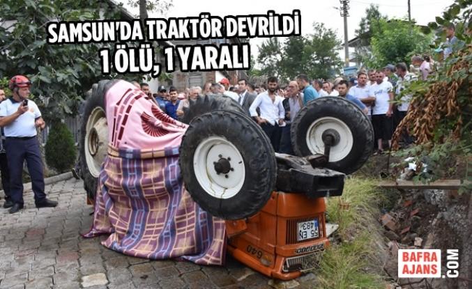 Samsun'da Traktör Devrildi: 1 Ölü, 1 Yaralı